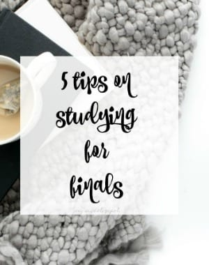 5 tips on studying for fianls and finishing the school year like a Boss!